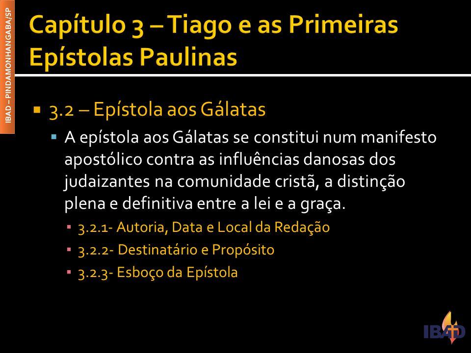 IBAD – PINDAMONHANGABA/SP  3.2 – Epístola aos Gálatas  A epístola aos Gálatas se constitui num manifesto apostólico contra as influências danosas do