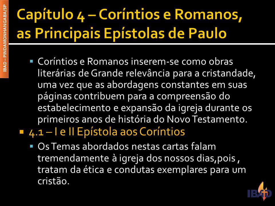 IBAD – PINDAMONHANGABA/SP  Coríntios e Romanos inserem-se como obras literárias de Grande relevância para a cristandade, uma vez que as abordagens co
