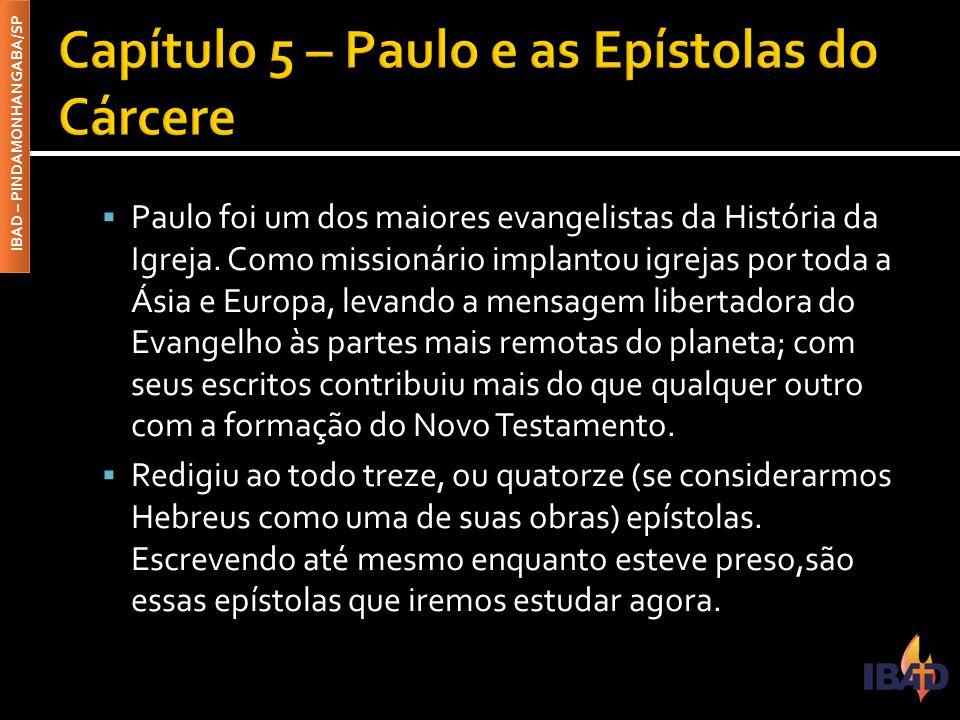 IBAD – PINDAMONHANGABA/SP  Paulo foi um dos maiores evangelistas da História da Igreja. Como missionário implantou igrejas por toda a Ásia e Europa,