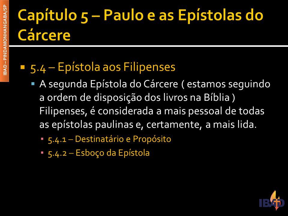 IBAD – PINDAMONHANGABA/SP  5.4 – Epístola aos Filipenses  A segunda Epístola do Cárcere ( estamos seguindo a ordem de disposição dos livros na Bíbli