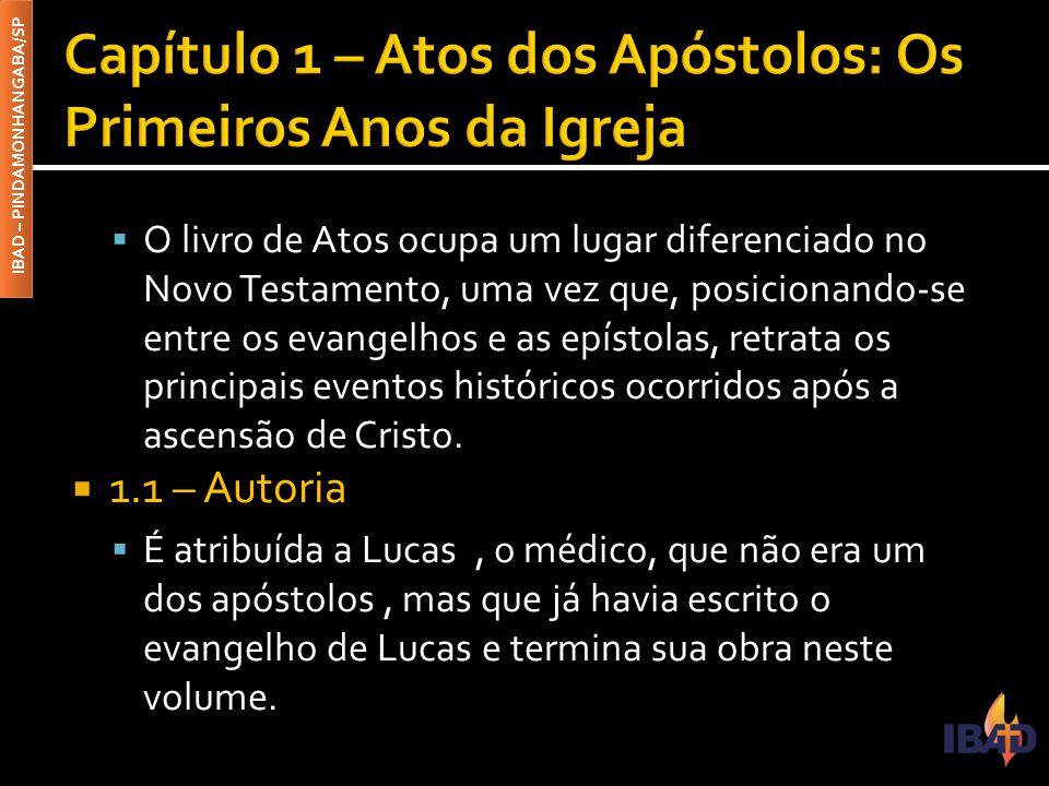 IBAD – PINDAMONHANGABA/SP  O livro de Atos ocupa um lugar diferenciado no Novo Testamento, uma vez que, posicionando-se entre os evangelhos e as epís