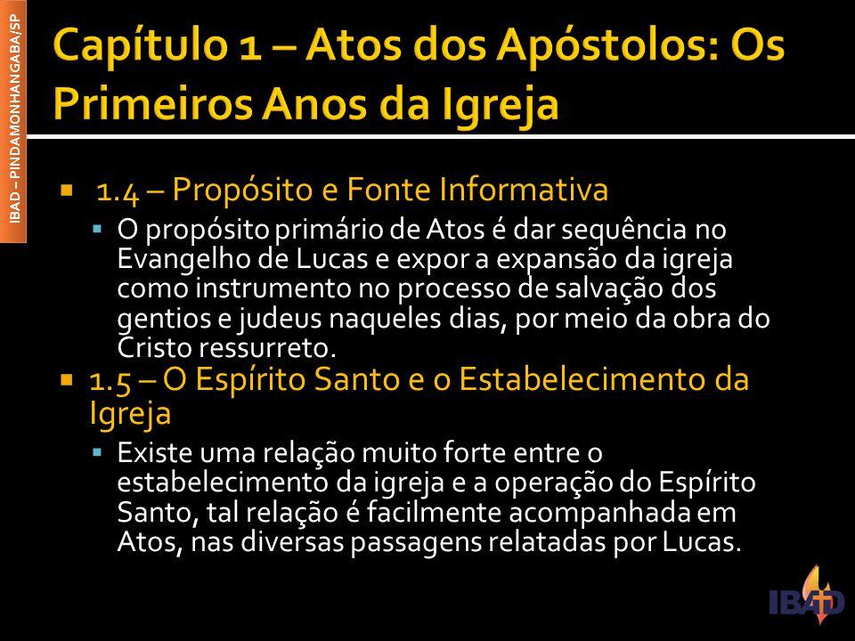 IBAD – PINDAMONHANGABA/SP  1.4 – Propósito e Fonte Informativa  O propósito primário de Atos é dar sequência no Evangelho de Lucas e expor a expansã