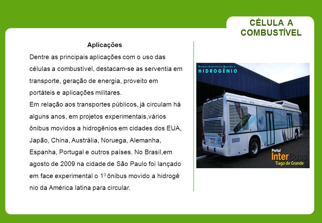Aplicações CÉLULA A COMBUSTÍVEL Dentre as principais aplicações com o uso das células a combustível, destacam-se as serventia em transporte, geração d
