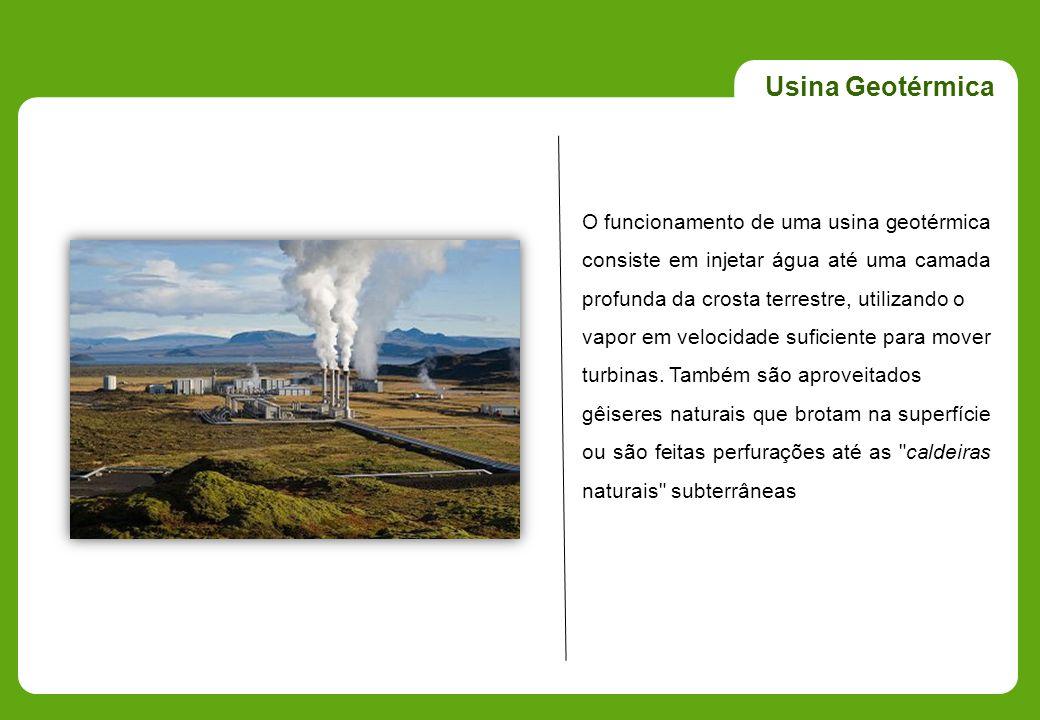 Usina Geotérmica O funcionamento de uma usina geotérmica consiste em injetar água até uma camada profunda da crosta terrestre, utilizando o vapor em v