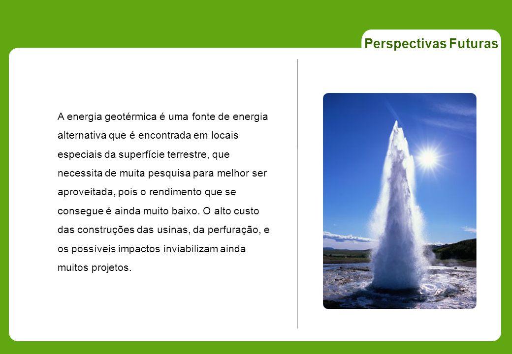 Perspectivas Futuras A energia geotérmica é uma fonte de energia alternativa que é encontrada em locais especiais da superfície terrestre, que necessi