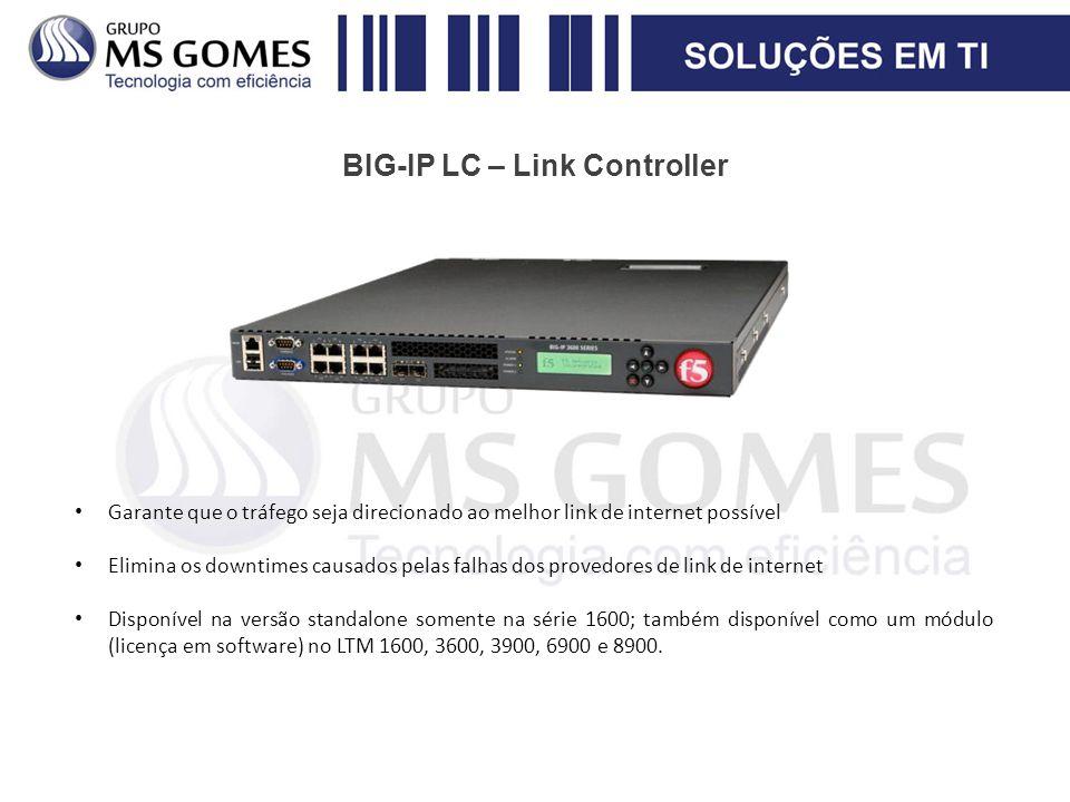 BIG-IP LC – Link Controller Garante que o tráfego seja direcionado ao melhor link de internet possível Elimina os downtimes causados pelas falhas dos