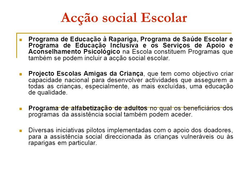 Acção social Escolar Programa de Educação à Rapariga, Programa de Saúde Escolar e Programa de Educação Inclusiva e os Serviços de Apoio e Aconselhamento Psicológico na Escola constituem Programas que também se podem incluir a acção social escolar.