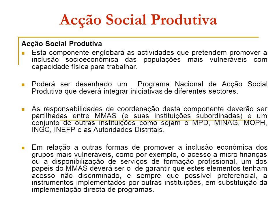 Acção Social Produtiva Esta componente englobará as actividades que pretendem promover a inclusão socioeconómica das populações mais vulneráveis com capacidade física para trabalhar.