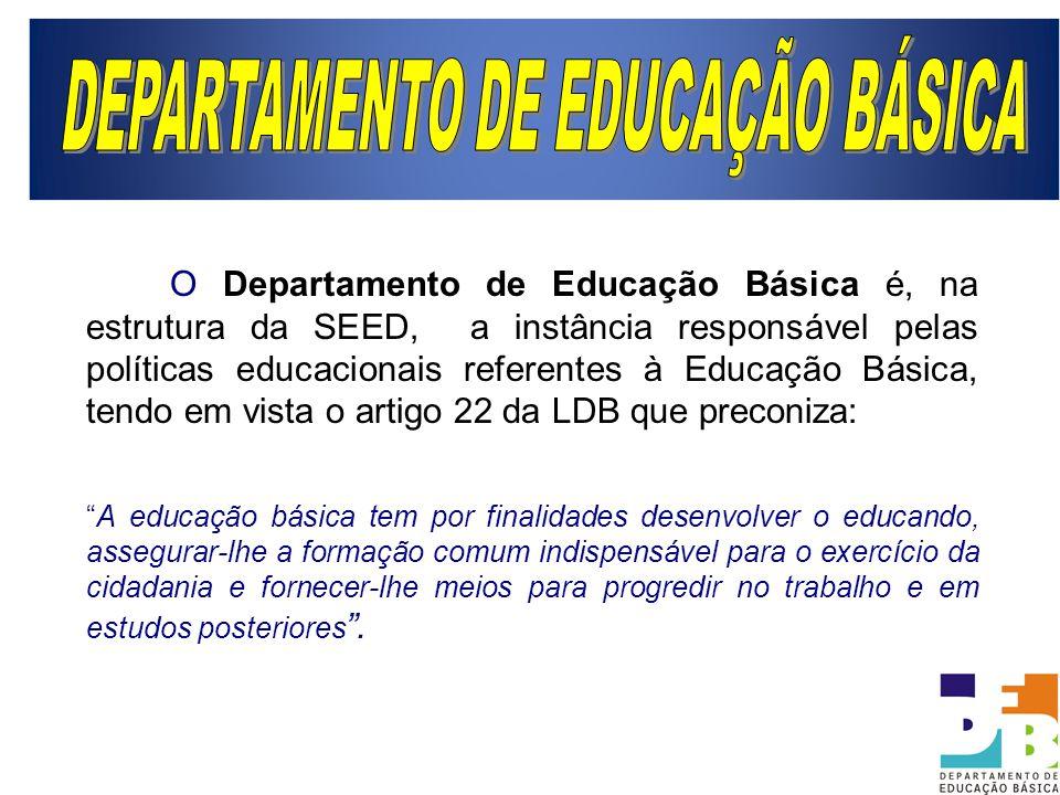 O Departamento de Educação Básica é, na estrutura da SEED, a instância responsável pelas políticas educacionais referentes à Educação Básica, tendo em