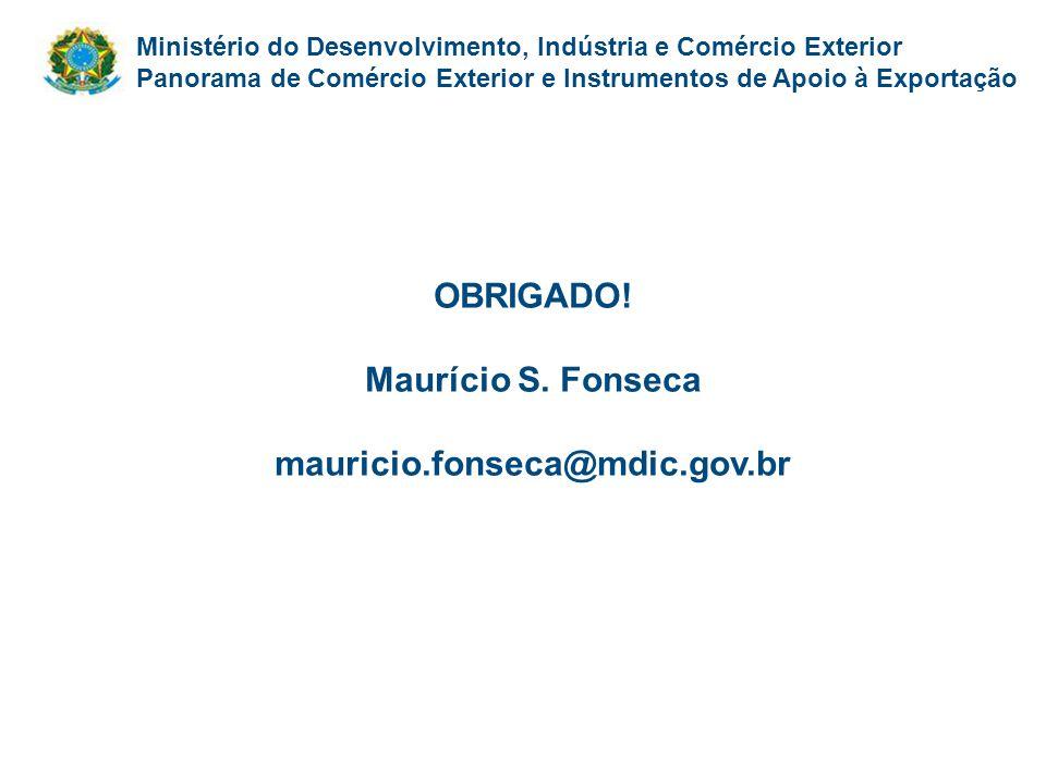 Ministério do Desenvolvimento, Indústria e Comércio Exterior Panorama de Comércio Exterior e Instrumentos de Apoio à Exportação OBRIGADO! Maurício S.