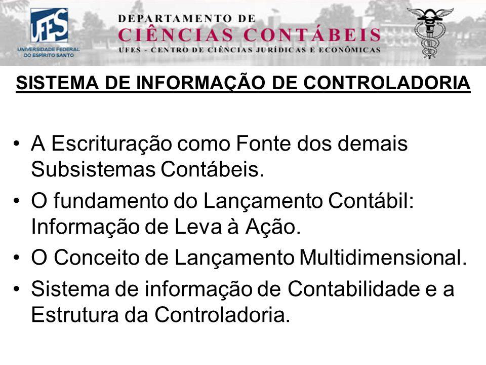 SISTEMA DE INFORMAÇÃO DE CONTROLADORIA A Escrituração como Fonte dos demais Subsistemas Contábeis.