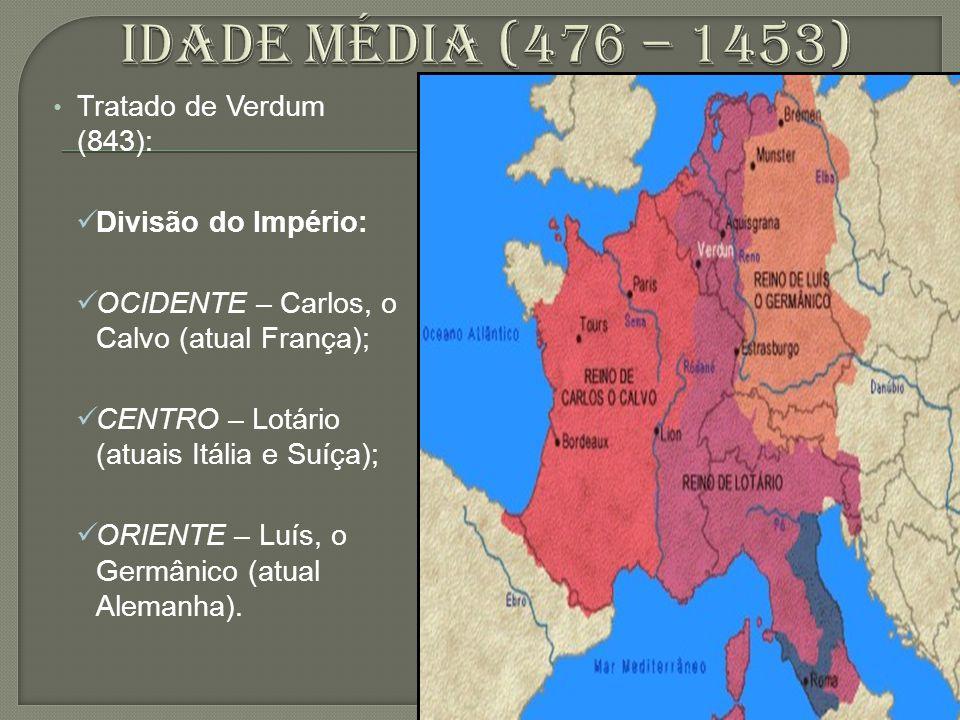 Tratado de Verdum (843): Divisão do Império: OCIDENTE – Carlos, o Calvo (atual França); CENTRO – Lotário (atuais Itália e Suíça); ORIENTE – Luís, o Ge