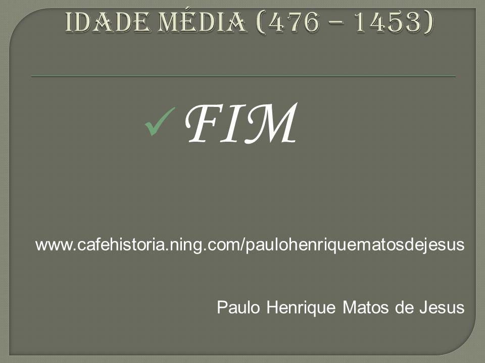 FIM www.cafehistoria.ning.com/paulohenriquematosdejesus Paulo Henrique Matos de Jesus