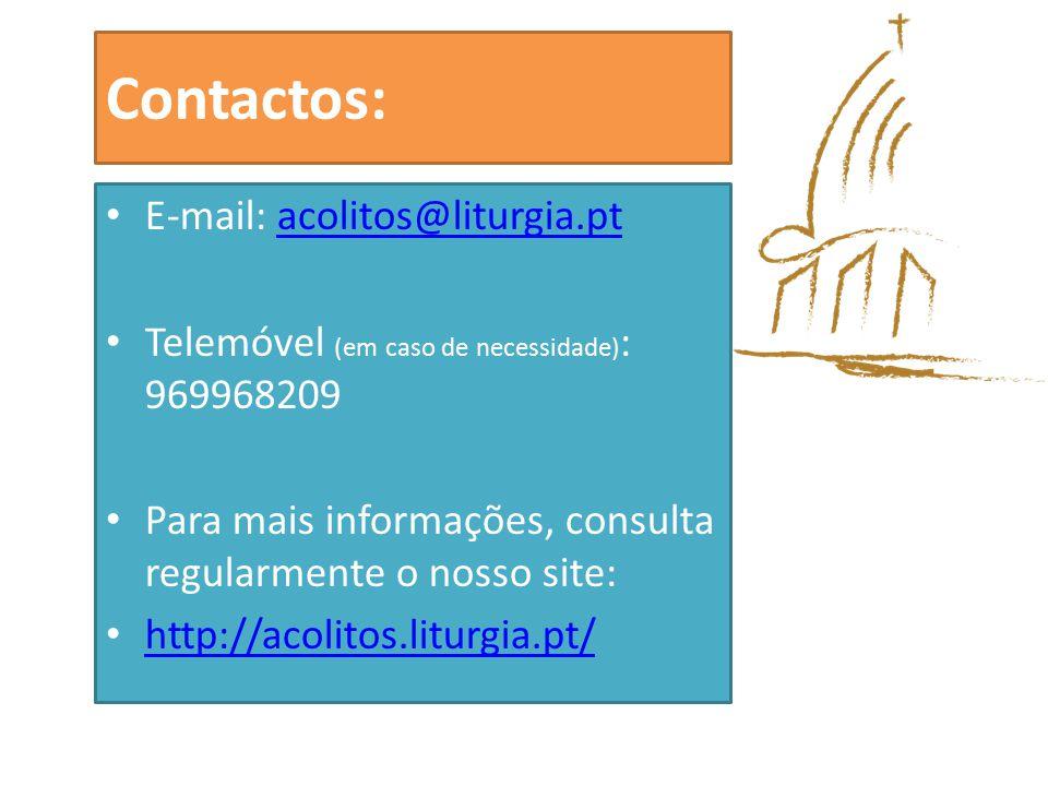 Contactos: E-mail: acolitos@liturgia.ptacolitos@liturgia.pt Telemóvel (em caso de necessidade) : 969968209 Para mais informações, consulta regularmente o nosso site: http://acolitos.liturgia.pt/