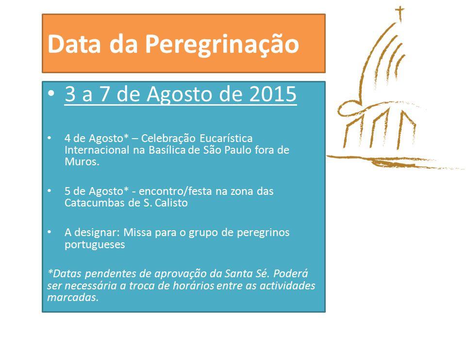 Data da Peregrinação 3 a 7 de Agosto de 2015 4 de Agosto* – Celebração Eucarística Internacional na Basílica de São Paulo fora de Muros.