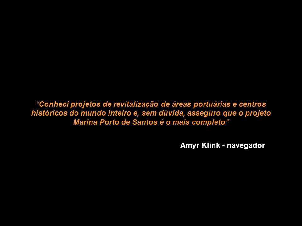 Conheci projetos de revitalização de áreas portuárias e centros históricos do mundo inteiro e, sem dúvida, asseguro que o projeto Marina Porto de Santos é o mais completo Amyr Klink - navegador