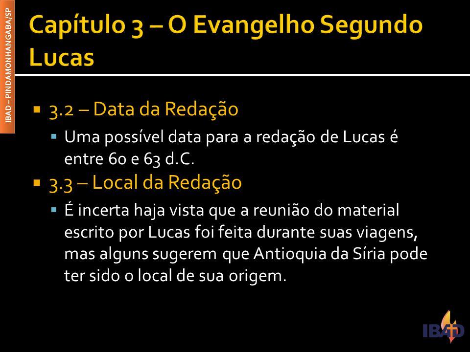 IBAD – PINDAMONHANGABA/SP  3.2 – Data da Redação  Uma possível data para a redação de Lucas é entre 60 e 63 d.C.  3.3 – Local da Redação  É incert