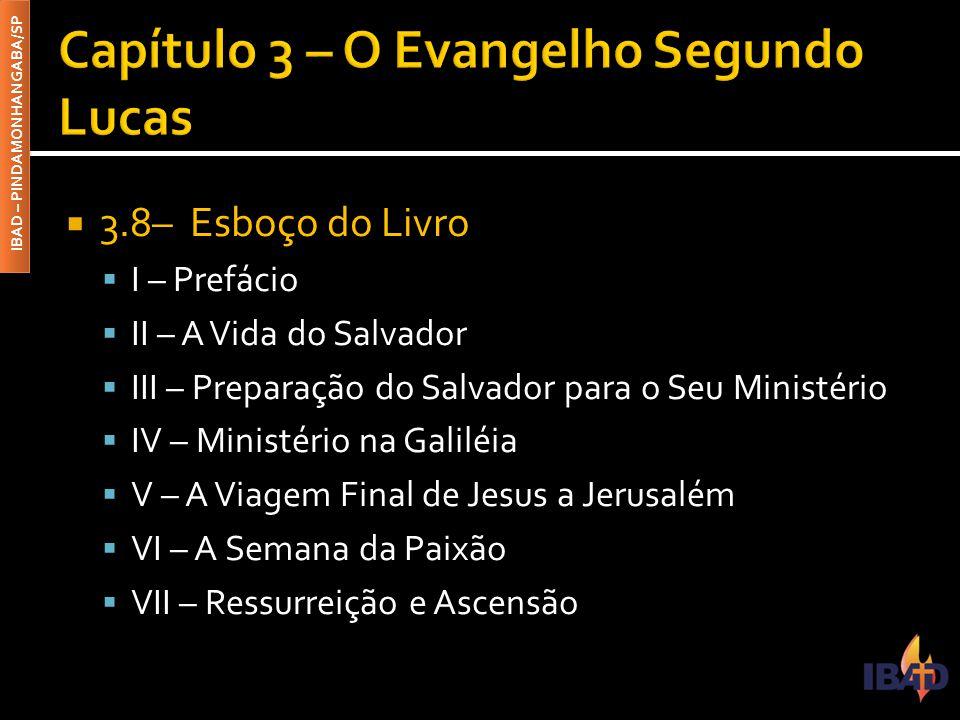 IBAD – PINDAMONHANGABA/SP  3.8– Esboço do Livro  I – Prefácio  II – A Vida do Salvador  III – Preparação do Salvador para o Seu Ministério  IV –