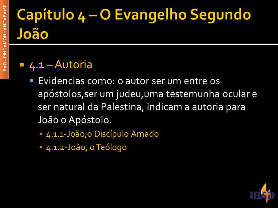 IBAD – PINDAMONHANGABA/SP  4.1 – Autoria  Evidencias como: o autor ser um entre os apóstolos,ser um judeu,uma testemunha ocular e ser natural da Palestina, indicam a autoria para João o Apóstolo.