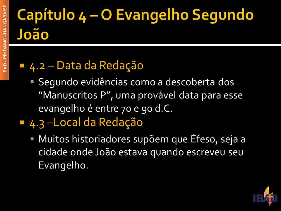 IBAD – PINDAMONHANGABA/SP  4.2 – Data da Redação  Segundo evidências como a descoberta dos Manuscritos P , uma provável data para esse evangelho é entre 70 e 90 d.C.