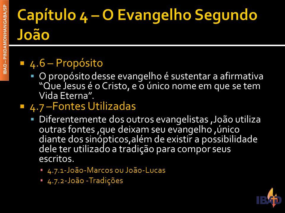 IBAD – PINDAMONHANGABA/SP  4.6 – Propósito  O propósito desse evangelho é sustentar a afirmativa Que Jesus é o Cristo, e o único nome em que se tem Vida Eterna .