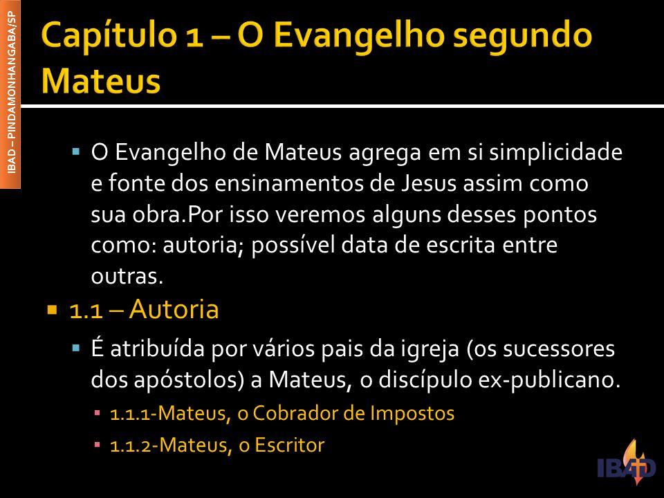 IBAD – PINDAMONHANGABA/SP  O Evangelho de Mateus agrega em si simplicidade e fonte dos ensinamentos de Jesus assim como sua obra.Por isso veremos alguns desses pontos como: autoria; possível data de escrita entre outras.