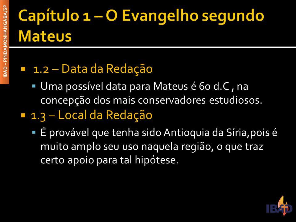 IBAD – PINDAMONHANGABA/SP  1.2 – Data da Redação  Uma possível data para Mateus é 60 d.C, na concepção dos mais conservadores estudiosos.  1.3 – Lo