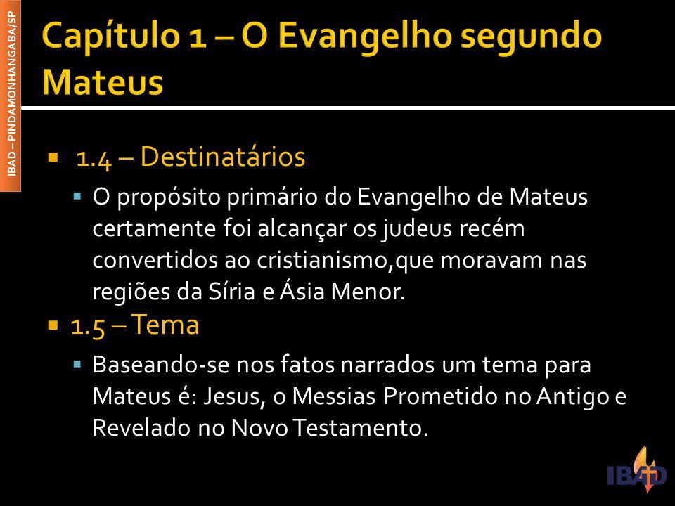 IBAD – PINDAMONHANGABA/SP  1.4 – Destinatários  O propósito primário do Evangelho de Mateus certamente foi alcançar os judeus recém convertidos ao c