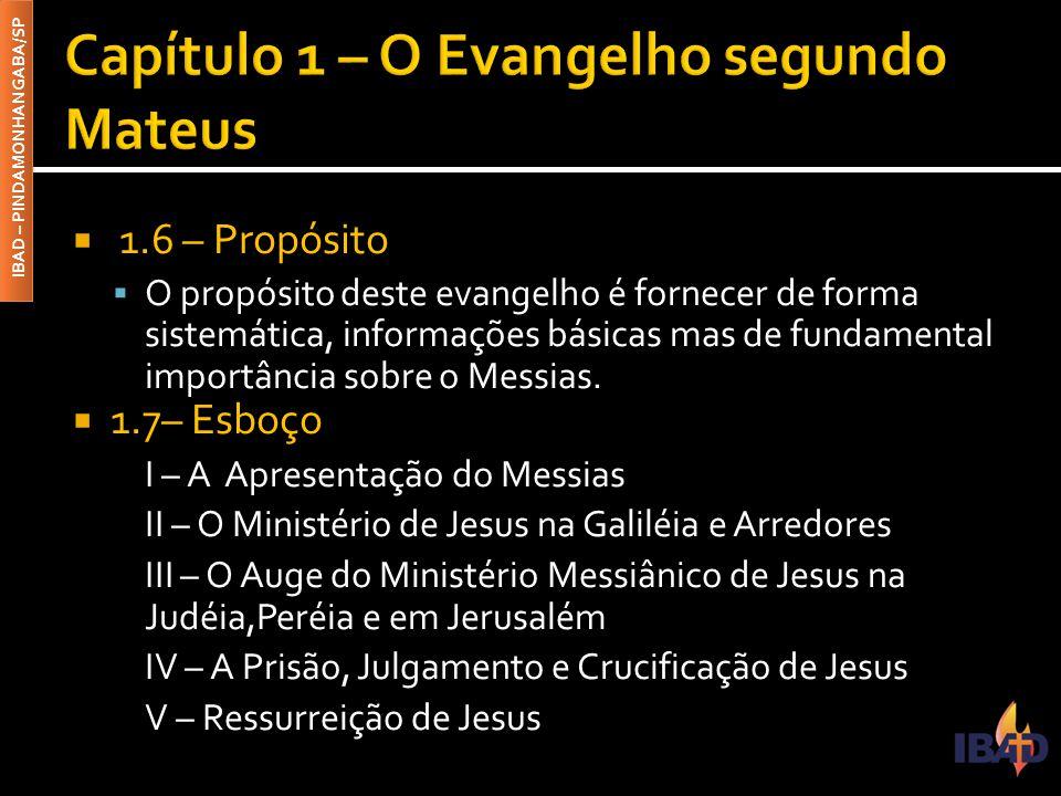 IBAD – PINDAMONHANGABA/SP  1.6 – Propósito  O propósito deste evangelho é fornecer de forma sistemática, informações básicas mas de fundamental importância sobre o Messias.