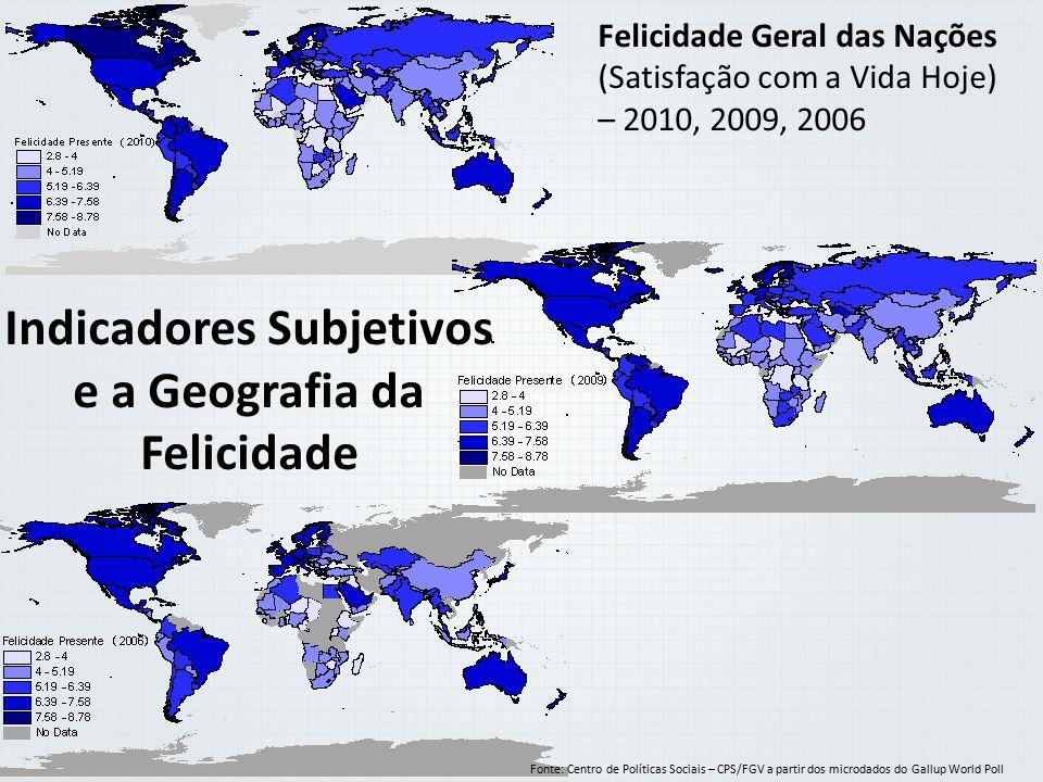 Felicidade Geral das Nações (Satisfação com a Vida Hoje) – 2010, 2009, 2006 Fonte: Centro de Políticas Sociais – CPS/FGV a partir dos microdados do Ga