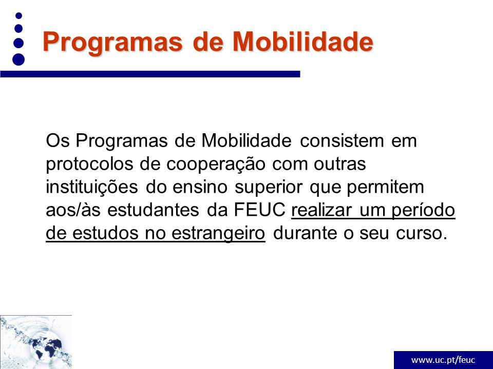 www.uc.pt/feuc Programas de Mobilidade Os Programas de Mobilidade consistem em protocolos de cooperação com outras instituições do ensino superior que permitem aos/às estudantes da FEUC realizar um período de estudos no estrangeiro durante o seu curso.