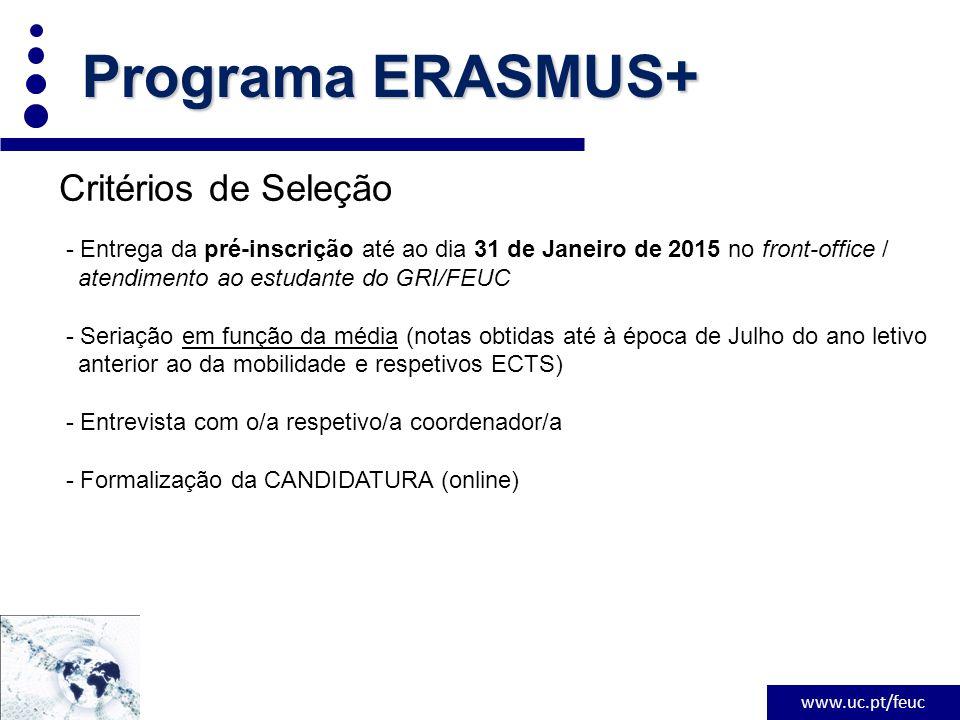 www.uc.pt/feuc Critérios de Seleção - Entrega da pré-inscrição até ao dia 31 de Janeiro de 2015 no front-office / atendimento ao estudante do GRI/FEUC - Seriação em função da média (notas obtidas até à época de Julho do ano letivo anterior ao da mobilidade e respetivos ECTS) - Entrevista com o/a respetivo/a coordenador/a - Formalização da CANDIDATURA (online) Programa ERASMUS+