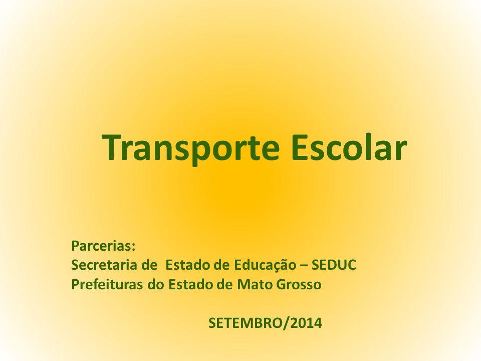 Transporte Escolar Parcerias: Secretaria de Estado de Educação – SEDUC Prefeituras do Estado de Mato Grosso SETEMBRO/2014