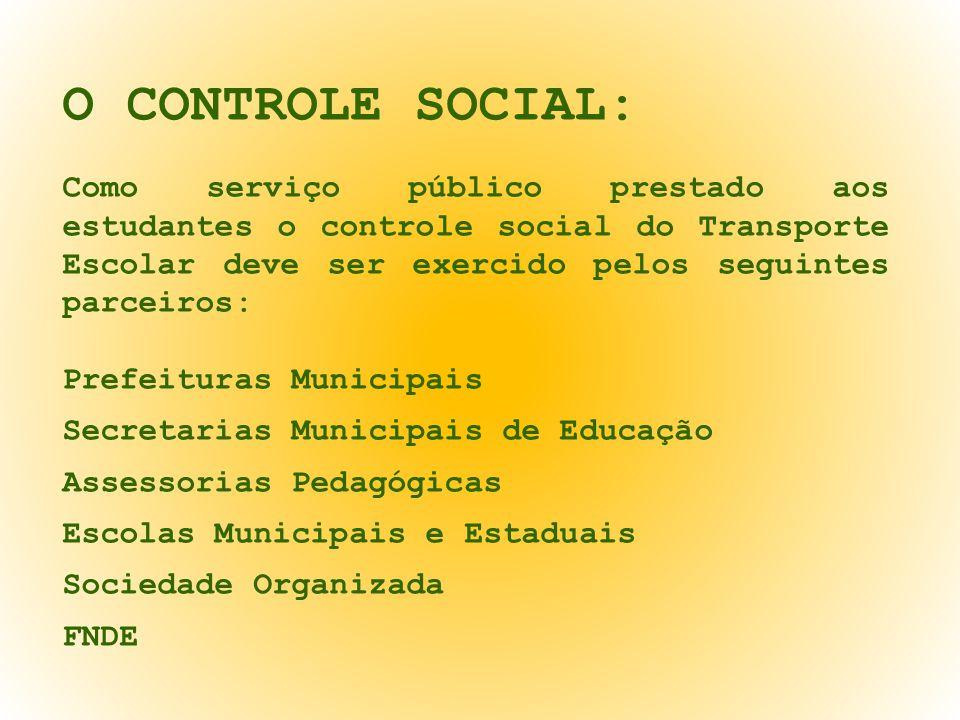 O CONTROLE SOCIAL: Como serviço público prestado aos estudantes o controle social do Transporte Escolar deve ser exercido pelos seguintes parceiros: P