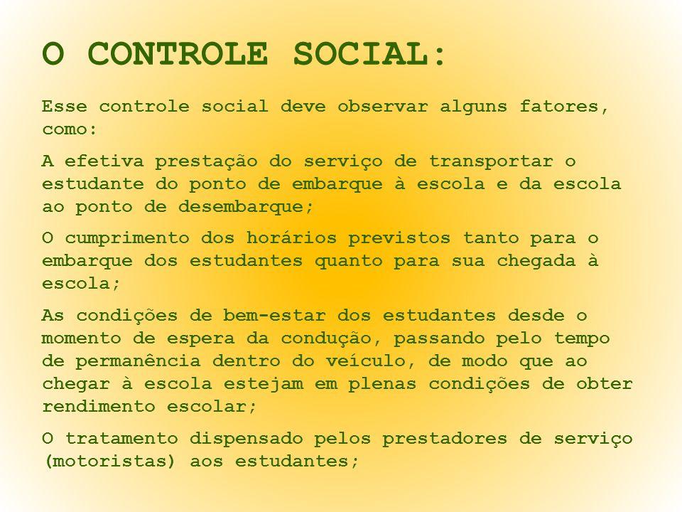 O CONTROLE SOCIAL: Esse controle social deve observar alguns fatores, como: A efetiva prestação do serviço de transportar o estudante do ponto de emba