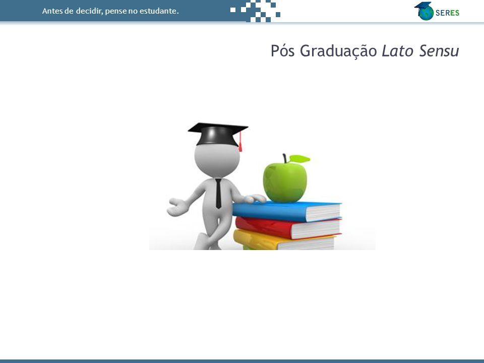 Antes de decidir, pense no estudante. Pós Graduação Lato Sensu