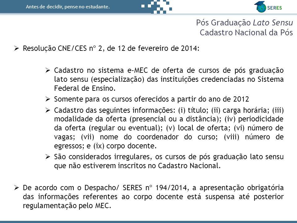 Antes de decidir, pense no estudante. Pós Graduação Lato Sensu Cadastro Nacional da Pós  Resolução CNE/CES nº 2, de 12 de fevereiro de 2014:  Cadast