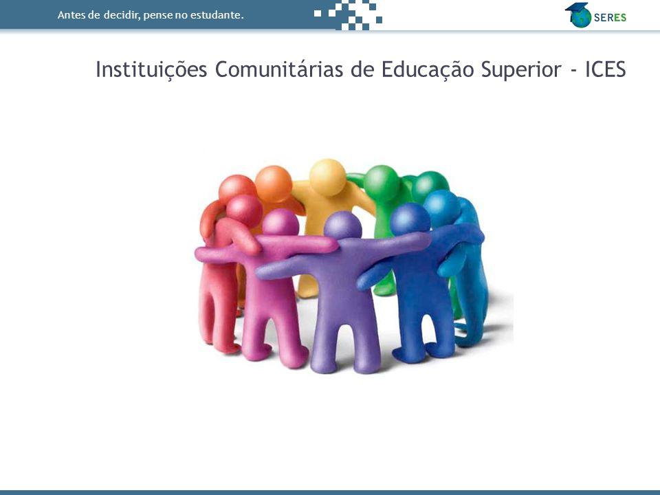 Antes de decidir, pense no estudante. Instituições Comunitárias de Educação Superior - ICES