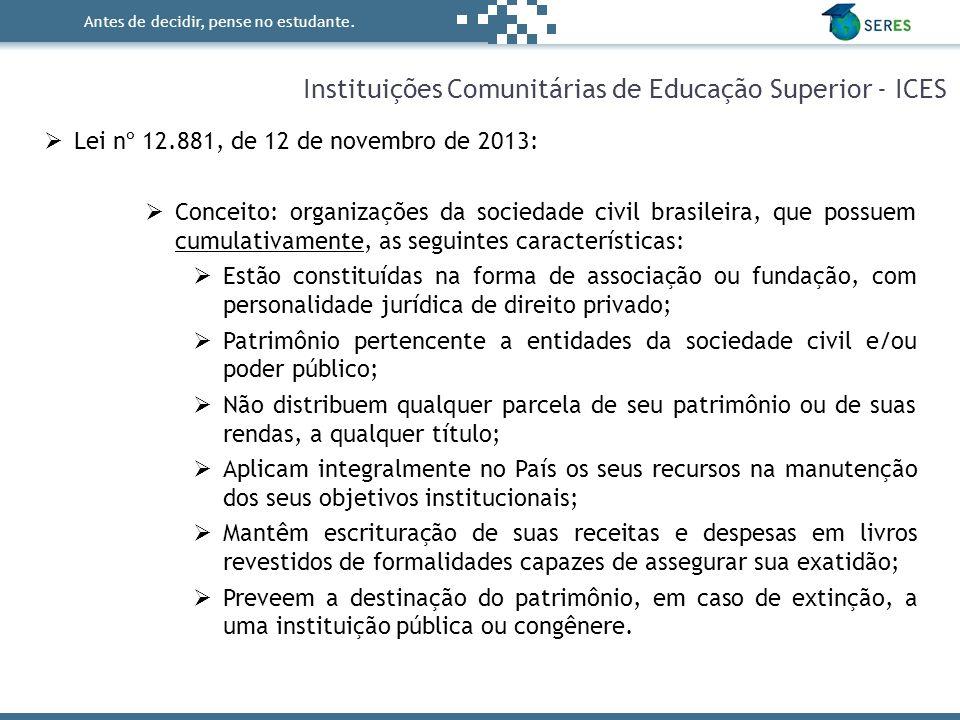 Antes de decidir, pense no estudante. Instituições Comunitárias de Educação Superior - ICES  Lei nº 12.881, de 12 de novembro de 2013:  Conceito: or