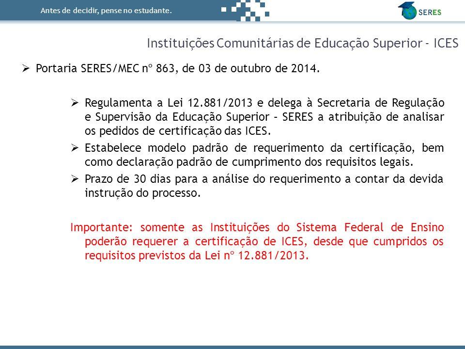Antes de decidir, pense no estudante. Instituições Comunitárias de Educação Superior - ICES  Portaria SERES/MEC nº 863, de 03 de outubro de 2014.  R
