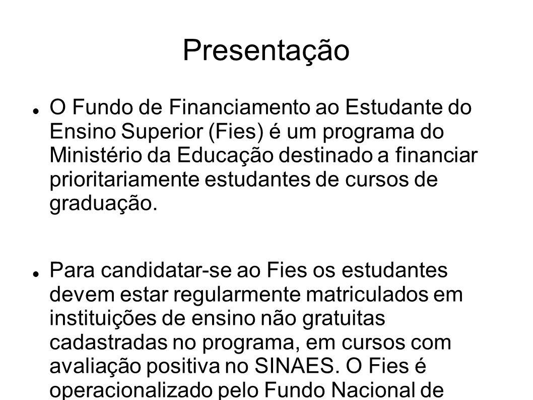 Presentação O Fundo de Financiamento ao Estudante do Ensino Superior (Fies) é um programa do Ministério da Educação destinado a financiar prioritariamente estudantes de cursos de graduação.