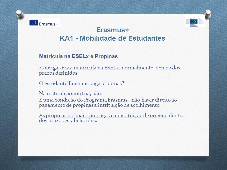 Erasmus+ KA1 - Mobilidade de Estudantes Matricula na ESELx e Propinas É obrigatória a matrícula na ESELx, normalmente, dentro dos prazos definidos. O