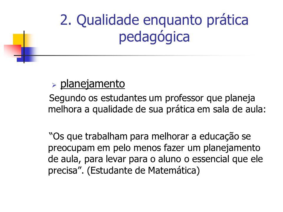 2. Qualidade enquanto prática pedagógica  planejamento Segundo os estudantes um professor que planeja melhora a qualidade de sua prática em sala de a