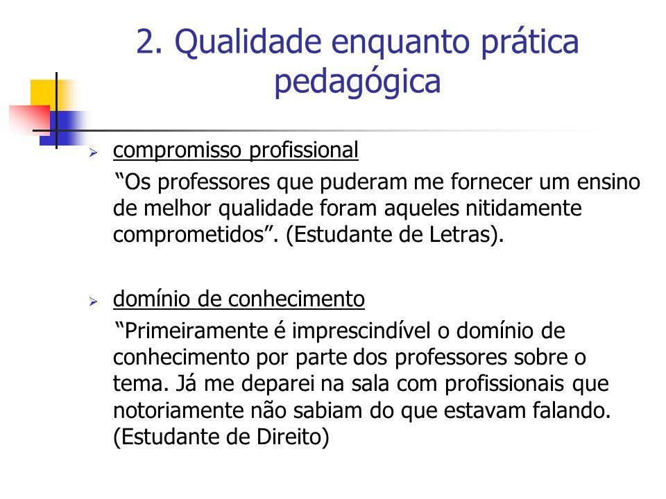 """2. Qualidade enquanto prática pedagógica  compromisso profissional """"Os professores que puderam me fornecer um ensino de melhor qualidade foram aquele"""