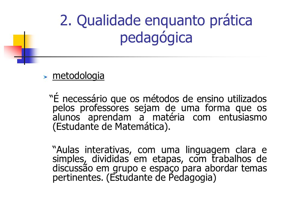 """2. Qualidade enquanto prática pedagógica metodologia """"É necessário que os métodos de ensino utilizados pelos professores sejam de uma forma que os alu"""
