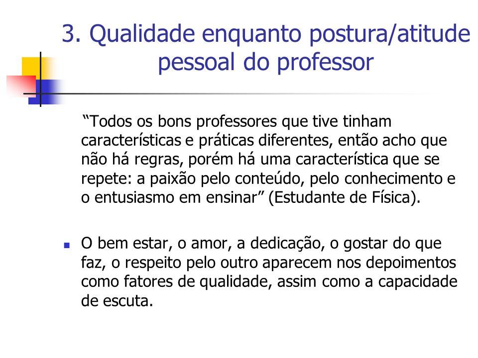 """3. Qualidade enquanto postura/atitude pessoal do professor """"Todos os bons professores que tive tinham características e práticas diferentes, então ach"""