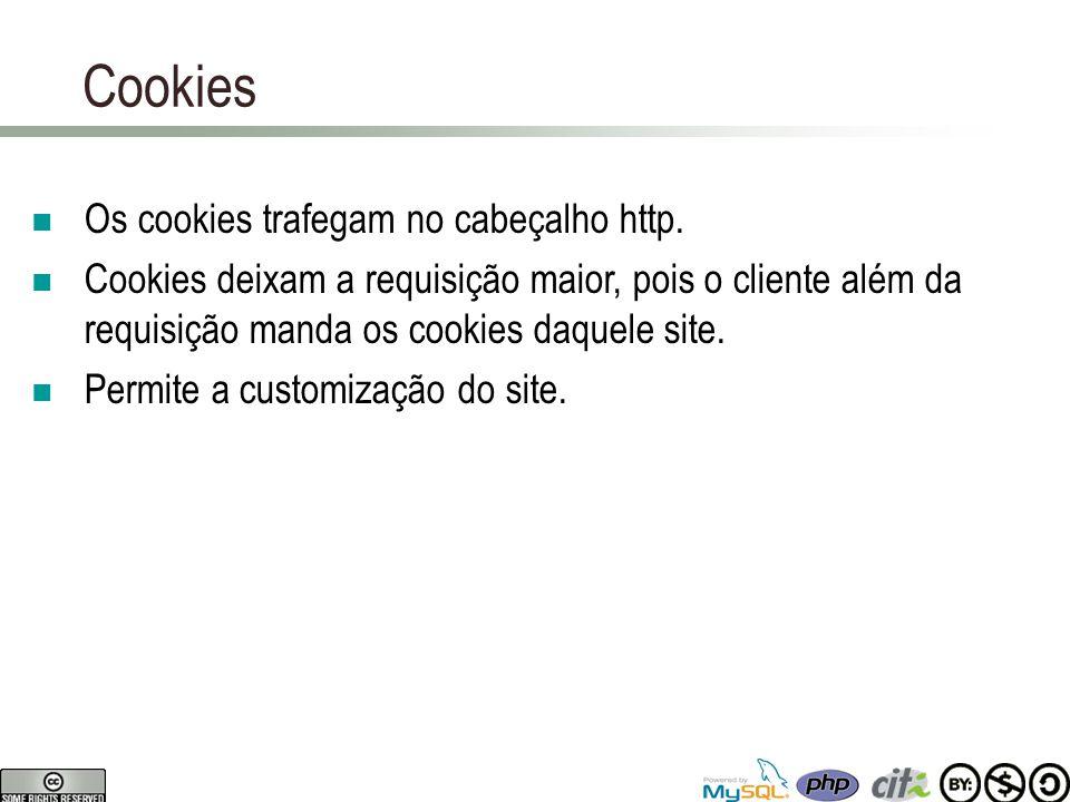 Cookies Os cookies trafegam no cabeçalho http.