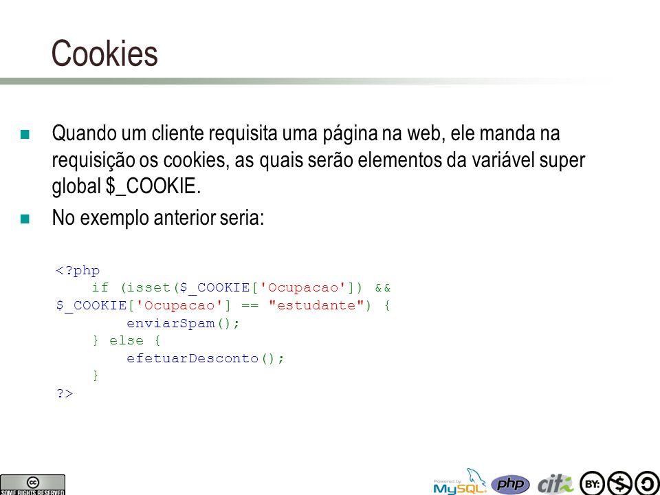 Cookies Quando um cliente requisita uma página na web, ele manda na requisição os cookies, as quais serão elementos da variável super global $_COOKIE.