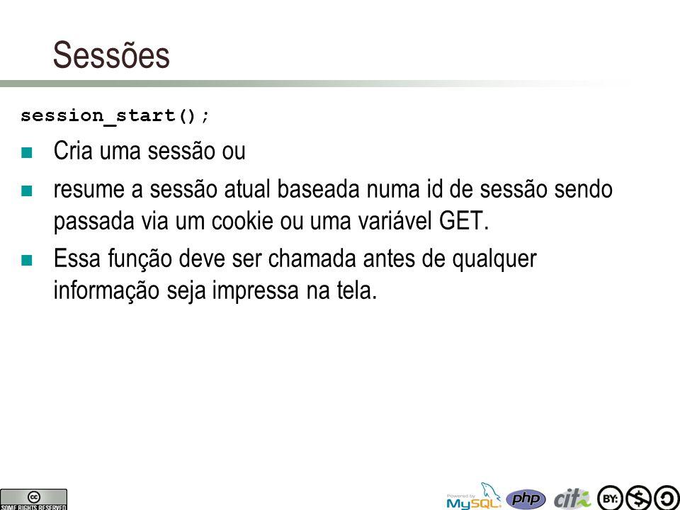 Sessões session_start(); Cria uma sessão ou resume a sessão atual baseada numa id de sessão sendo passada via um cookie ou uma variável GET. Essa funç