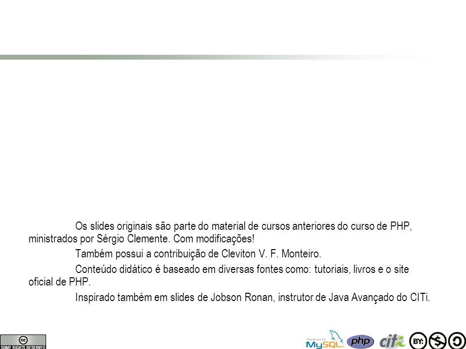 Os slides originais são parte do material de cursos anteriores do curso de PHP, ministrados por Sérgio Clemente.